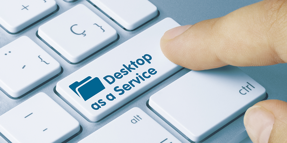 Use Desktop as a Service to Secure Remote Work